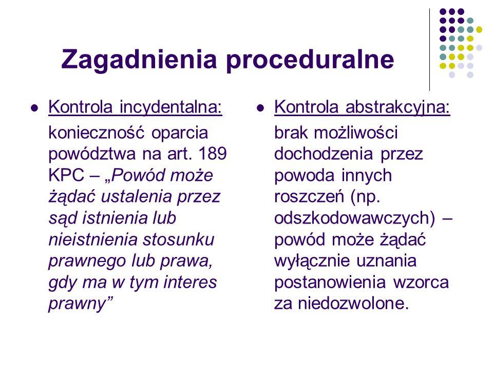 Zagadnienia proceduralne Kontrola incydentalna: konieczność oparcia powództwa na art. 189 KPC – Powód może żądać ustalenia przez sąd istnienia lub nie