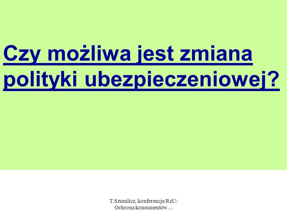 T.Szumlicz, konferencja RzU: Ochrona konsumentów... Krytyczne komentarze dotyczące: kształtowania świadomości ubezpieczeniowej kształtowania przezorno