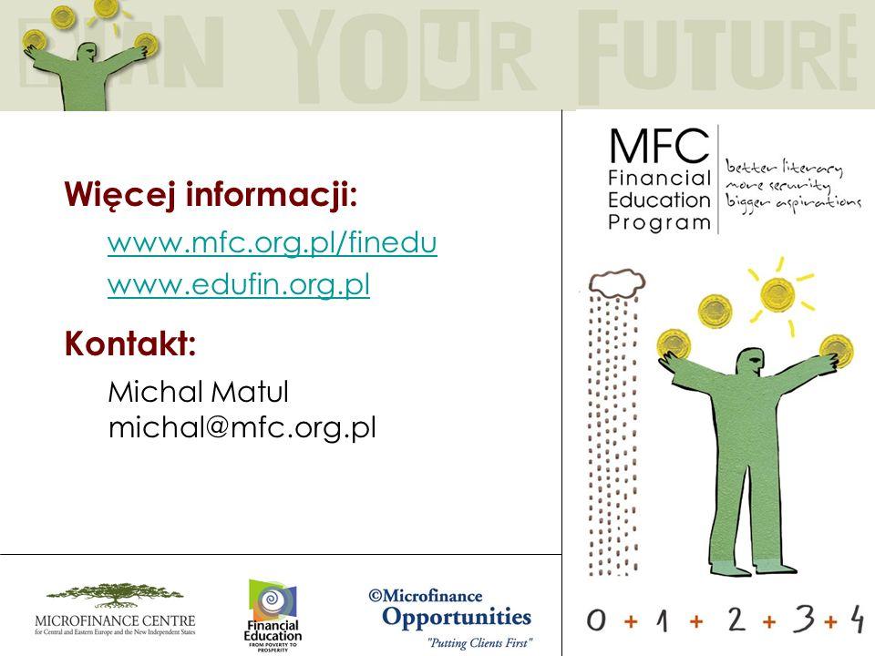 Więcej informacji: www.mfc.org.pl/finedu www.edufin.org.pl Kontakt: Michal Matul michal@mfc.org.pl