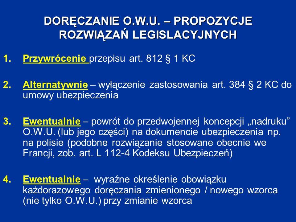 DORĘCZANIE O.W.U. – PROPOZYCJE ROZWIĄZAŃ LEGISLACYJNYCH 1.Przywrócenie przepisu art. 812 § 1 KC 2.Alternatywnie – wyłączenie zastosowania art. 384 § 2