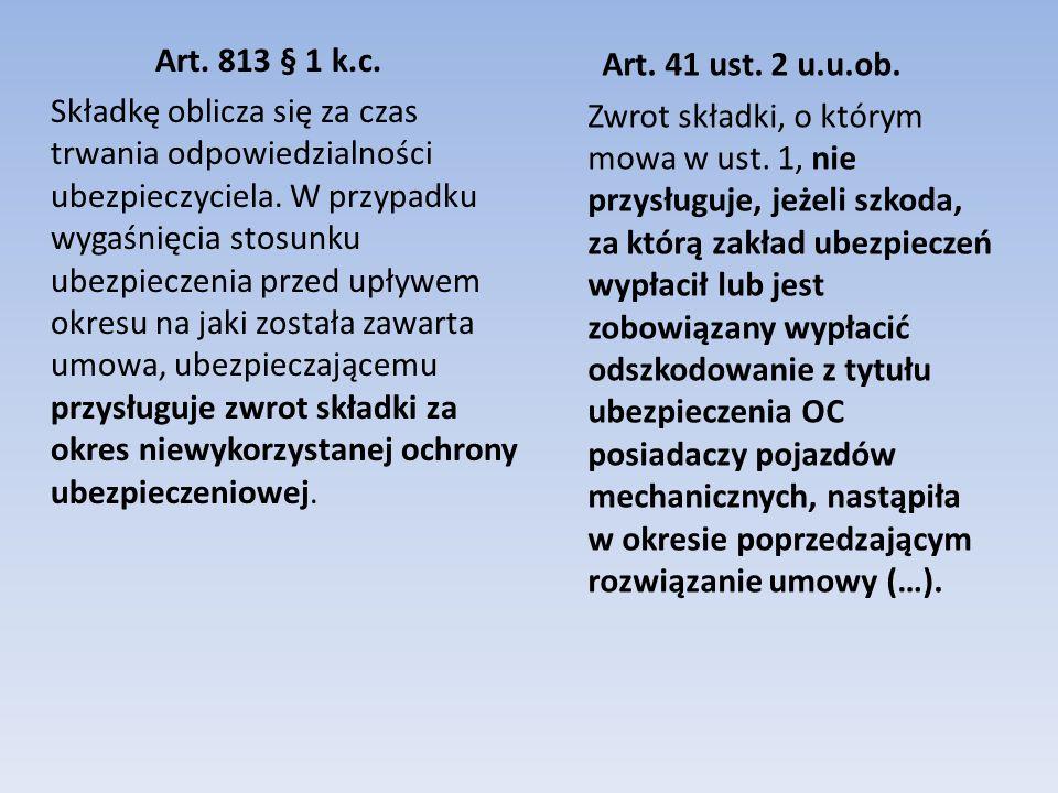 Art.813 § 1 k.c. Składkę oblicza się za czas trwania odpowiedzialności ubezpieczyciela.