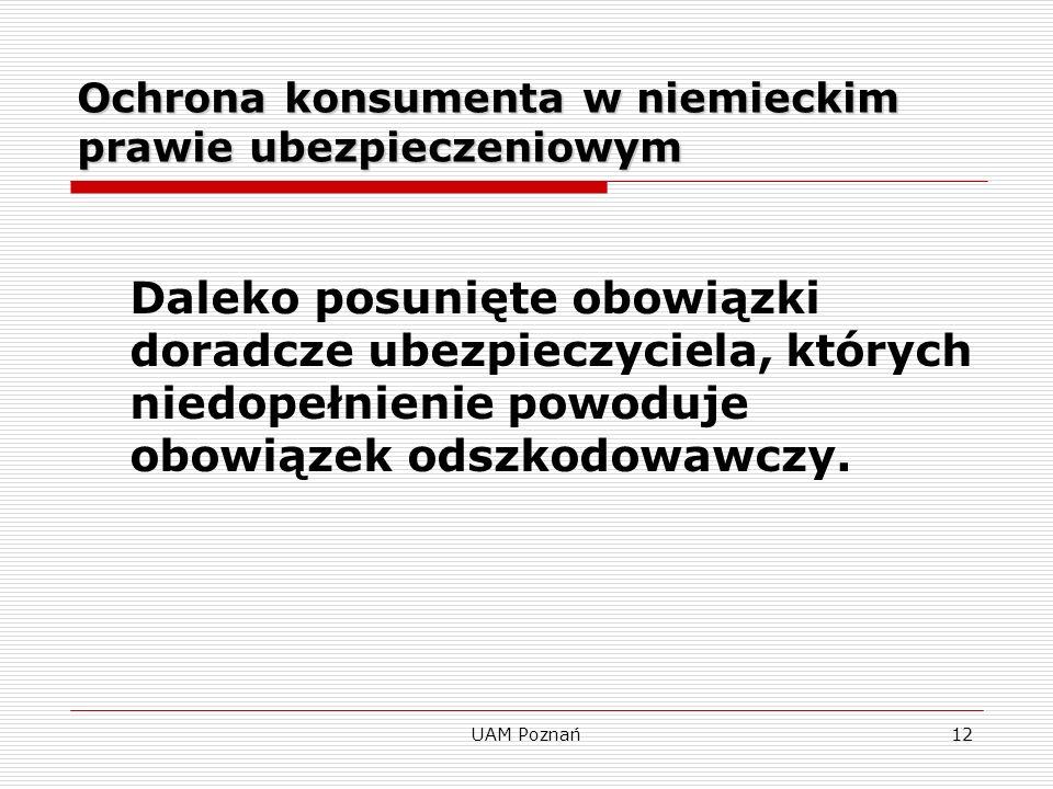 UAM Poznań12 Ochrona konsumenta w niemieckim prawie ubezpieczeniowym Daleko posunięte obowiązki doradcze ubezpieczyciela, których niedopełnienie powod