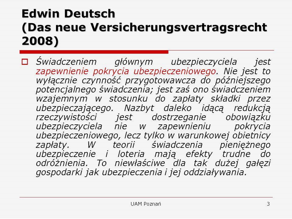 UAM Poznań4 Zwrot składki §40 VVG (Niemcy) W przypadku zakończenia stosunku ubezpieczenia przed upływem okresu ubezpieczenia, ubezpieczycielowi przysługuje za tenże okres ubezpieczenia tylko taka część składki, która odpowiada czasowi, w którym istniała ochrona ubezpieczeniowa.