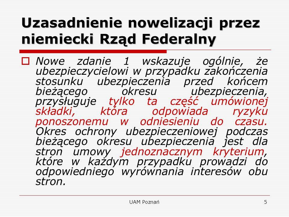 UAM Poznań6 §16 ustawy o umowie ubezpieczenia (Izrael) Jeżeli zdarzenie przewidziane w umowie staje się niemożliwe po zawarciu umowy, umowa wygasa automatycznie, a ubezpieczający nabywa prawo do zwrotu składek zapłaconych przez niego za okres po wygaśnięciu.