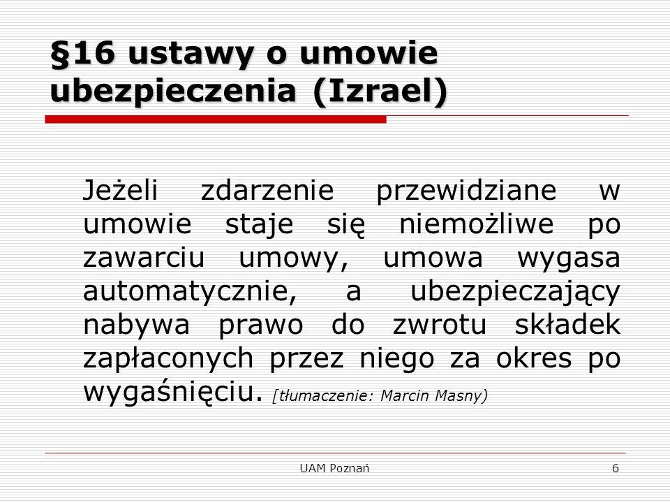 UAM Poznań7 Opóźnienie w zapłacie składki §38 VVG (Niemcy) (1) Jeżeli kolejna składka nie została zapłacona we właściwym czasie, ubezpieczyciel może wyznaczyć ubezpieczającemu w formie pisemnej na jego koszt termin zapłaty, który nie może być krótszy niż dwa tygodnie.