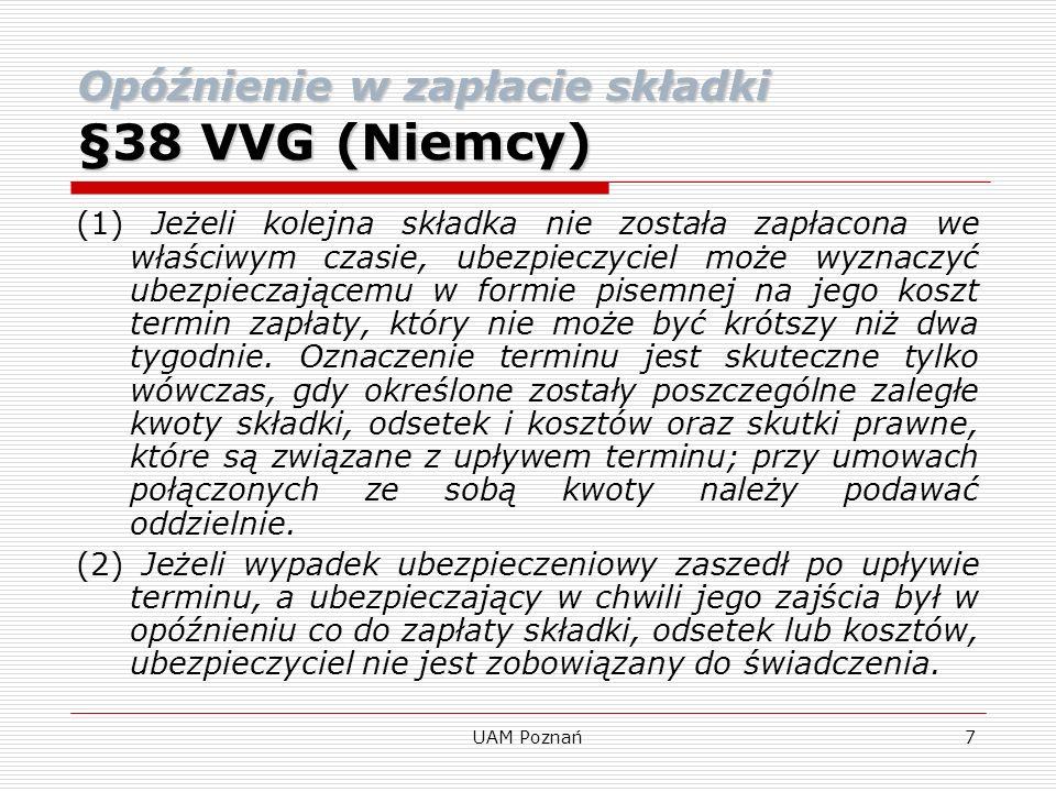 UAM Poznań8 §38 VVG (Niemcy) (3) Ubezpieczyciel może po upływie terminu odstąpić od umowy bez zachowania terminu, o ile ubezpieczający pozostaje w opóźnieniu co do należnych kwot.