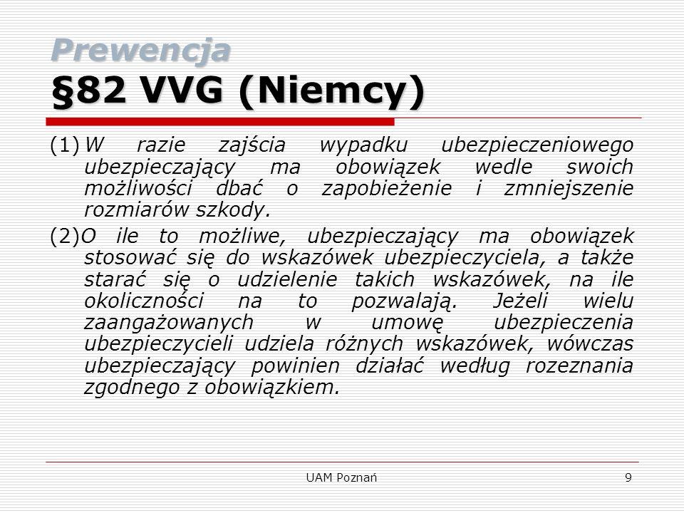 UAM Poznań10 §82VVG(Niemcy) §82VVG (Niemcy) (3) Przy naruszeniu powinności opisanych w ustępie 1 lub 2 ubezpieczyciel jest zwolniony z obowiązku świadczenia, jeżeli ubezpieczający naruszył powinność umyślnie.