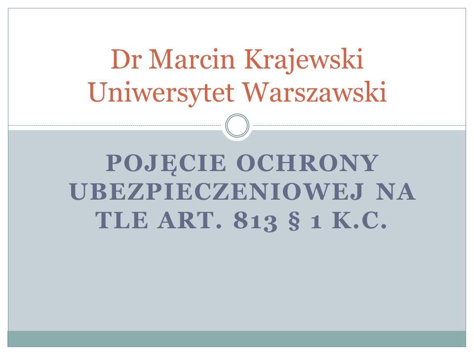 Marcin Krajewski - Pojęcie ochrony ubezpieczeniowej pojęcie ochrony ubezpieczeniowej w teorii ponoszenia ryzyka znaczenie pojęcia ochrony ubezpieczeniowej w oderwaniu od teorii świadczenia ubezpieczyciela 813 § 1 k.c....ubezpieczającemu przysługuje zwrot składki za okres niewykorzystanej ochrony ubezpieczeniowej.