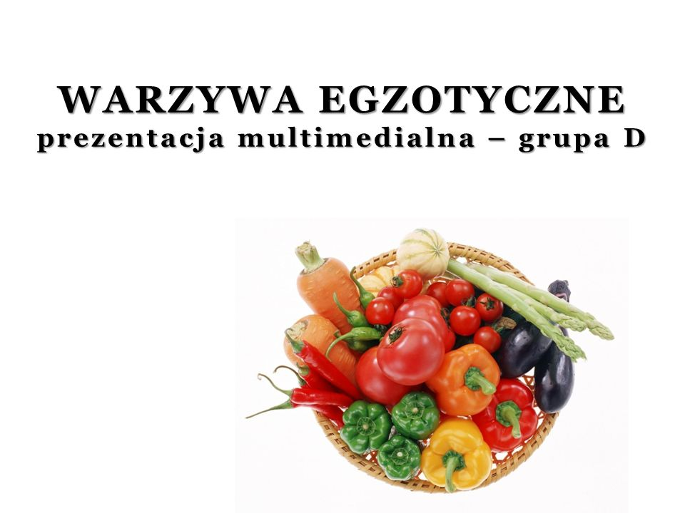 WARZYWA EGZOTYCZNE prezentacja multimedialna – grupa D