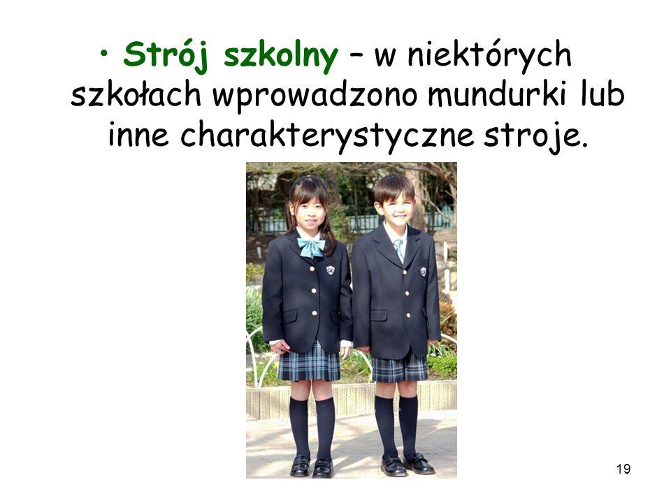 19 Strój szkolny – w niektórych szkołach wprowadzono mundurki lub inne charakterystyczne stroje.