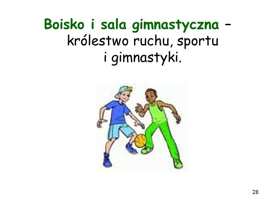 28 Boisko i sala gimnastyczna – królestwo ruchu, sportu i gimnastyki.