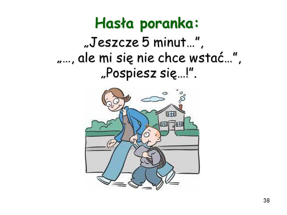 38 Hasła poranka: Hasła poranka: Jeszcze 5 minut…, …, ale mi się nie chce wstać…, Pospiesz się…!.