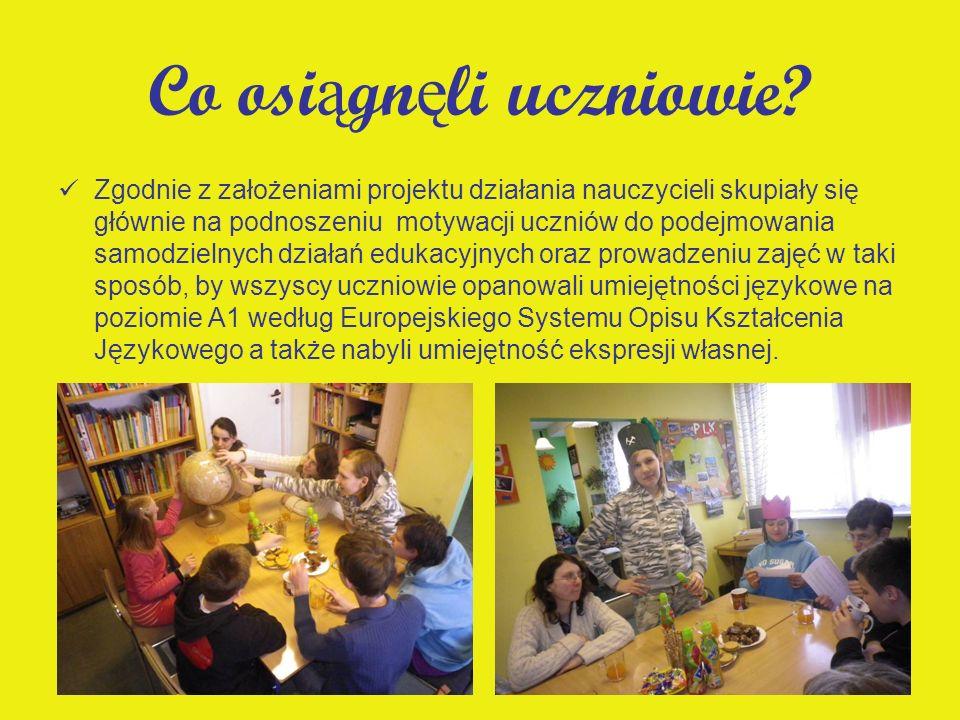 Co osi ą gn ę li uczniowie? Zgodnie z założeniami projektu działania nauczycieli skupiały się głównie na podnoszeniu motywacji uczniów do podejmowania