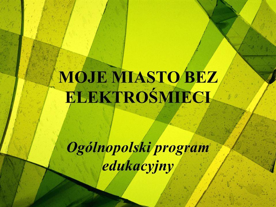 MOJE MIASTO BEZ ELEKTROŚMIECI Ogólnopolski program edukacyjny
