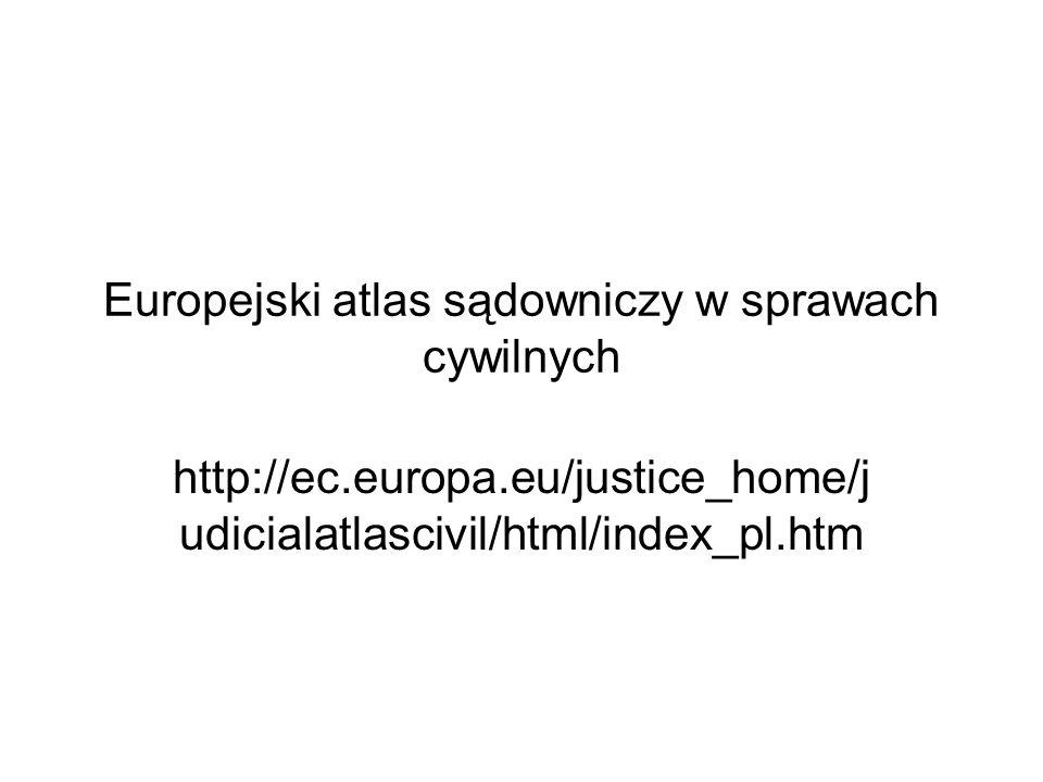 Europejski atlas sądowniczy w sprawach cywilnych http://ec.europa.eu/justice_home/j udicialatlascivil/html/index_pl.htm