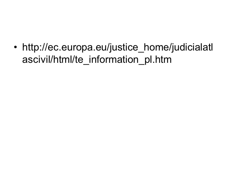 http://ec.europa.eu/justice_home/judicialatl ascivil/html/te_information_pl.htm