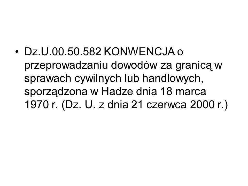 Dz.U.00.50.582 KONWENCJA o przeprowadzaniu dowodów za granicą w sprawach cywilnych lub handlowych, sporządzona w Hadze dnia 18 marca 1970 r. (Dz. U. z