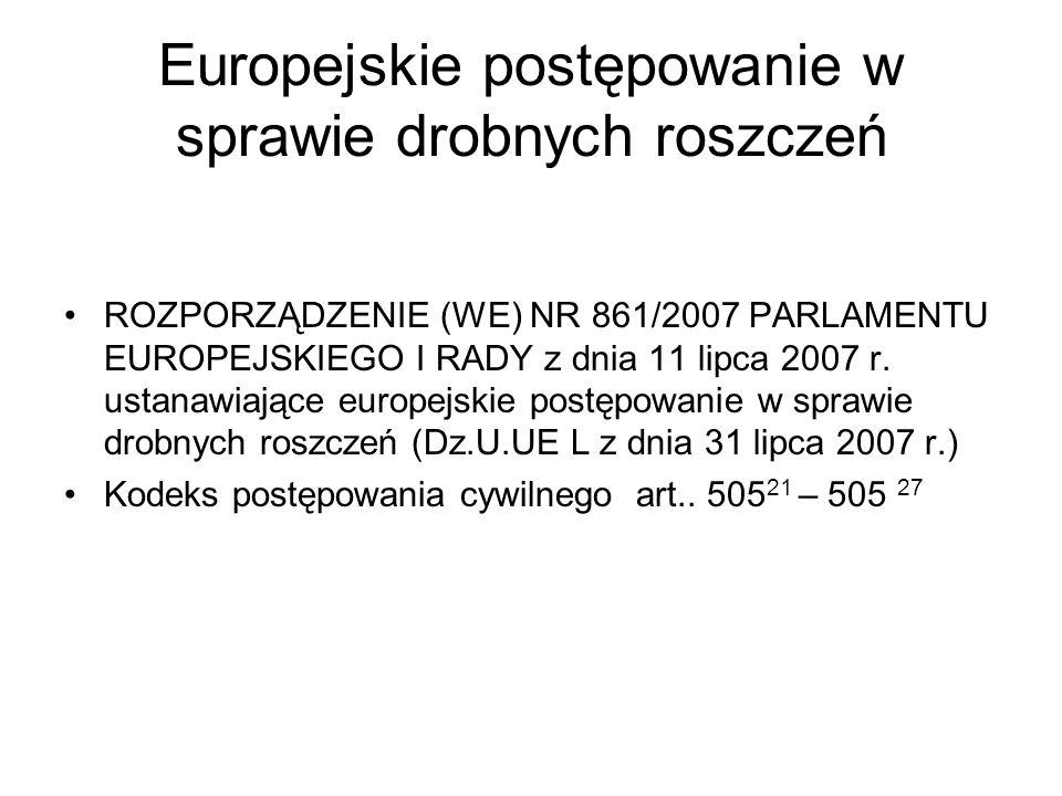 Europejskie postępowanie w sprawie drobnych roszczeń ROZPORZĄDZENIE (WE) NR 861/2007 PARLAMENTU EUROPEJSKIEGO I RADY z dnia 11 lipca 2007 r. ustanawia
