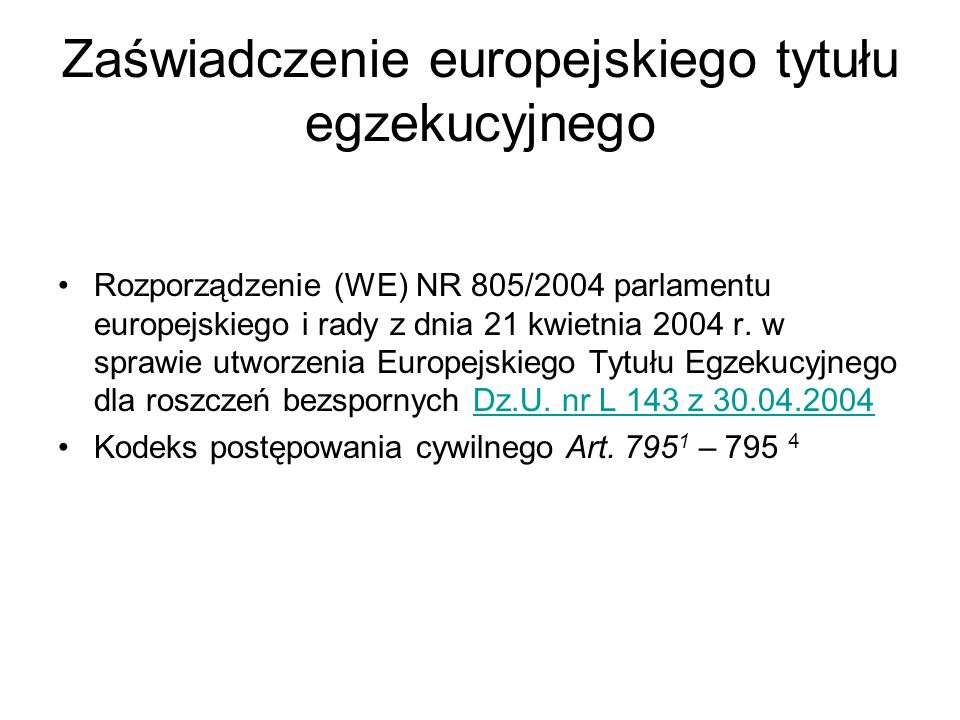 Zaświadczenie europejskiego tytułu egzekucyjnego Rozporządzenie (WE) NR 805/2004 parlamentu europejskiego i rady z dnia 21 kwietnia 2004 r. w sprawie