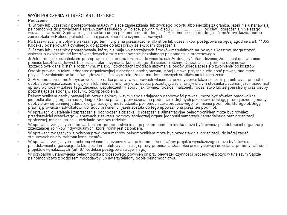 WZÓR POUCZENIA O TREŚCI ART. 1135 KPC Pouczenie 1. Strony lub uczestnicy postępowania mający miejsce zamieszkania lub zwykłego pobytu albo siedzibę za