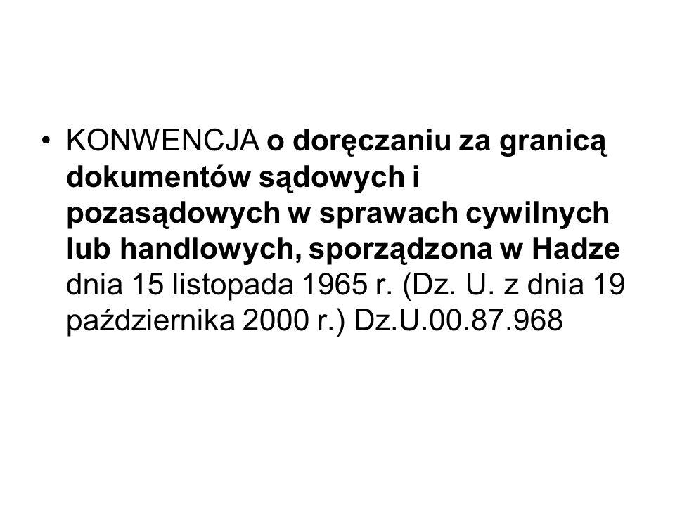 KONWENCJA o doręczaniu za granicą dokumentów sądowych i pozasądowych w sprawach cywilnych lub handlowych, sporządzona w Hadze dnia 15 listopada 1965 r