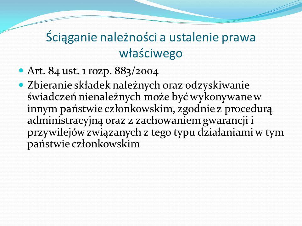 Ściąganie należności a ustalenie prawa właściwego Art. 84 ust. 1 rozp. 883/2004 Zbieranie składek należnych oraz odzyskiwanie świadczeń nienależnych m