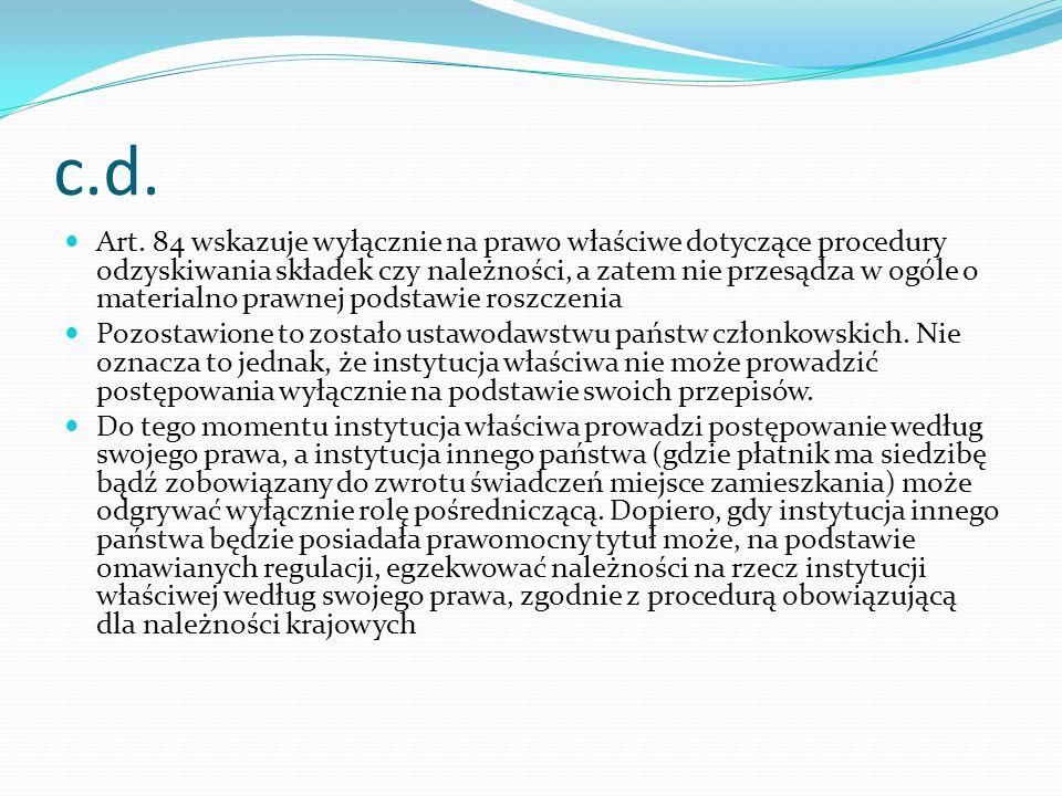 c.d. Art. 84 wskazuje wyłącznie na prawo właściwe dotyczące procedury odzyskiwania składek czy należności, a zatem nie przesądza w ogóle o materialno