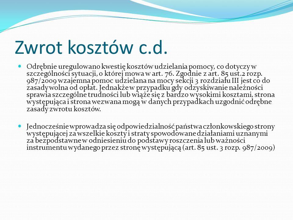Zwrot kosztów c.d. Odrębnie uregulowano kwestię kosztów udzielania pomocy, co dotyczy w szczególności sytuacji, o której mowa w art. 76. Zgodnie z art