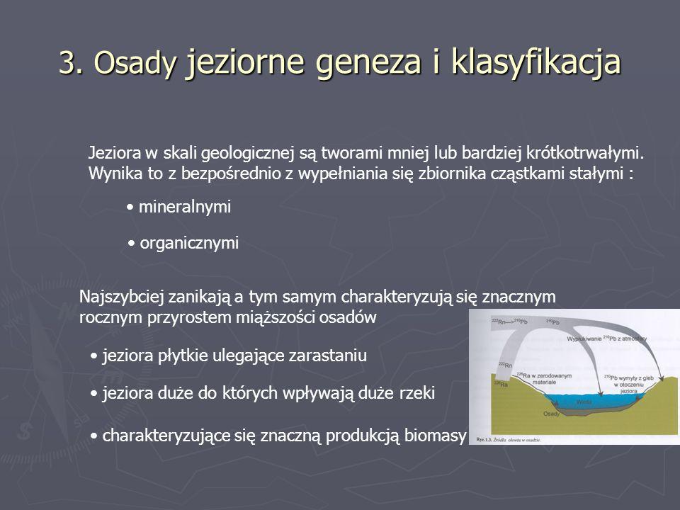 3. Osady jeziorne geneza i klasyfikacja Jeziora w skali geologicznej są tworami mniej lub bardziej krótkotrwałymi. Wynika to z bezpośrednio z wypełnia