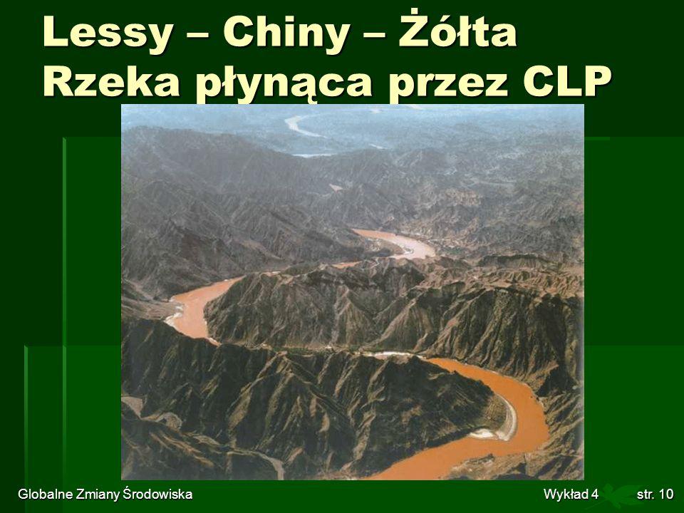 Globalne Zmiany Środowiska Wykład 4str. 10 Lessy – Chiny – Żółta Rzeka płynąca przez CLP