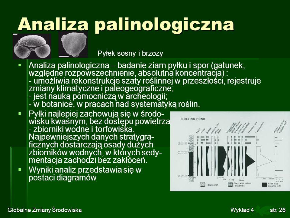 Globalne Zmiany Środowiska Wykład 4str. 26 Analiza palinologiczna Analiza palinologiczna – badanie ziarn pyłku i spor (gatunek, względne rozpowszechni