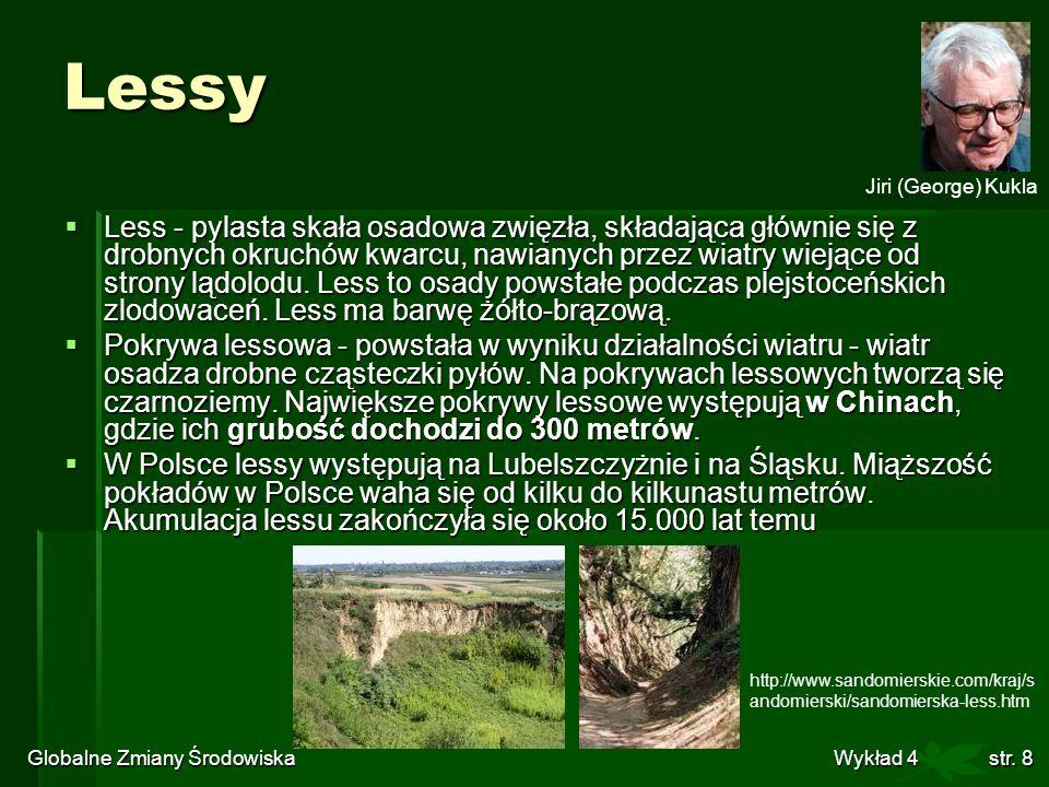 Globalne Zmiany Środowiska Wykład 4str. 8 Lessy Less - pylasta skała osadowa zwięzła, składająca głównie się z drobnych okruchów kwarcu, nawianych prz