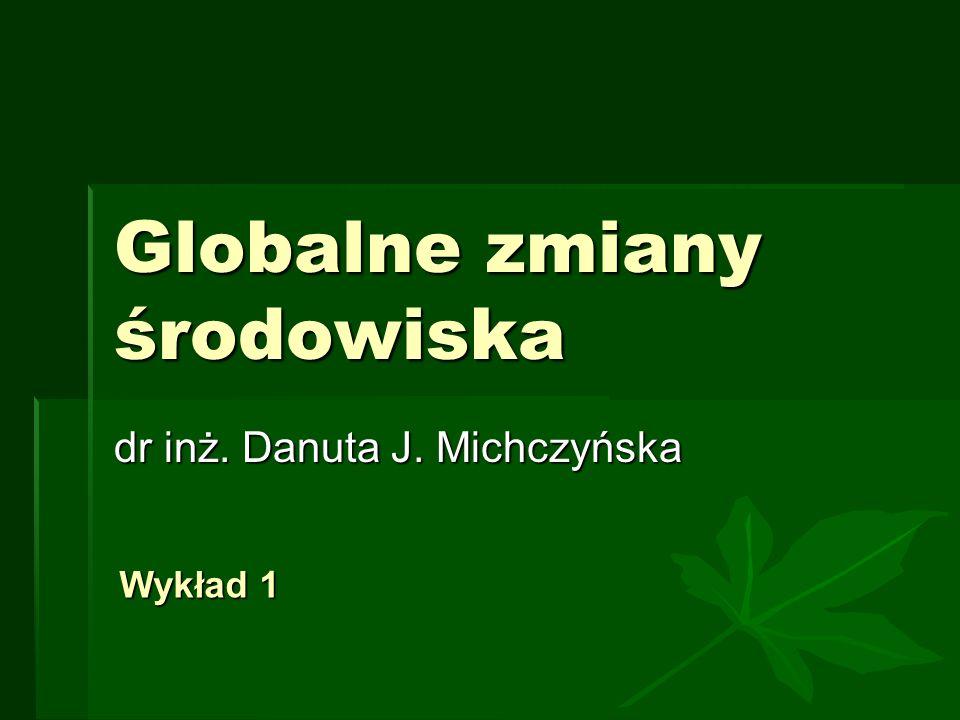 Globalne zmiany środowiska dr inż. Danuta J. Michczyńska Wykład 1