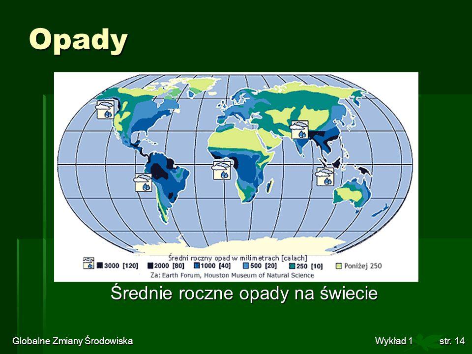 Globalne Zmiany Środowiska Wykład 1str. 14 Opady Średnie roczne opady na świecie