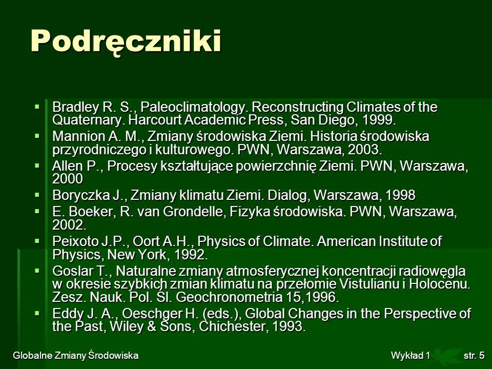 Globalne Zmiany Środowiska Wykład 1str. 5 Podręczniki Bradley R. S., Paleoclimatology. Reconstructing Climates of the Quaternary. Harcourt Academic Pr