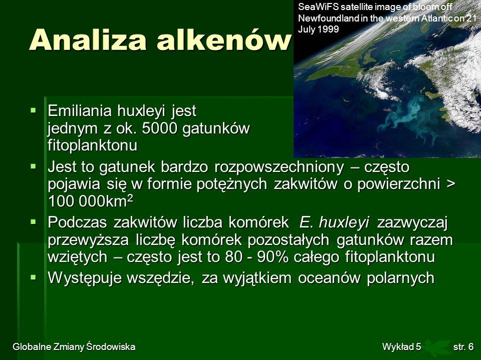 Globalne Zmiany Środowiska Wykład 5str. 6 Analiza alkenów Emiliania huxleyi jest jednym z ok. 5000 gatunków fitoplanktonu Emiliania huxleyi jest jedny