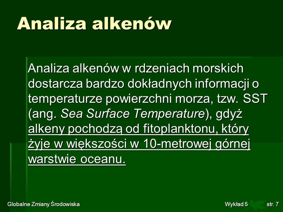 Globalne Zmiany Środowiska Wykład 5str. 7 Analiza alkenów Analiza alkenów w rdzeniach morskich dostarcza bardzo dokładnych informacji o temperaturze p