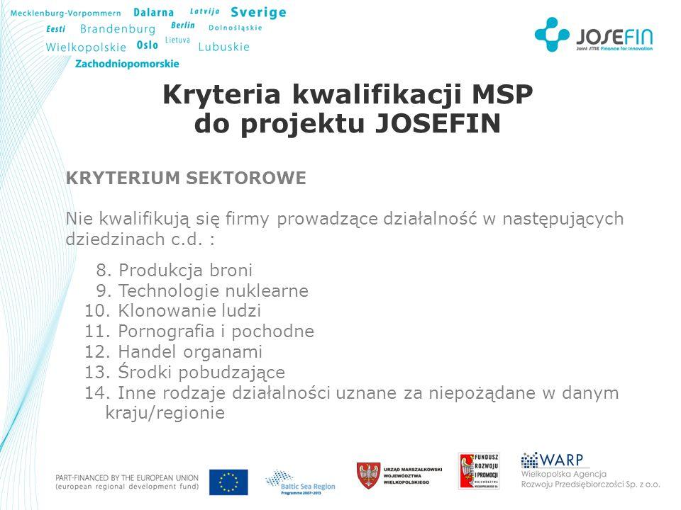 Your Logo Kryteria kwalifikacji MSP do projektu JOSEFIN KRYTERIUM SEKTOROWE Nie kwalifikują się firmy prowadzące działalność w następujących dziedzinach c.d.