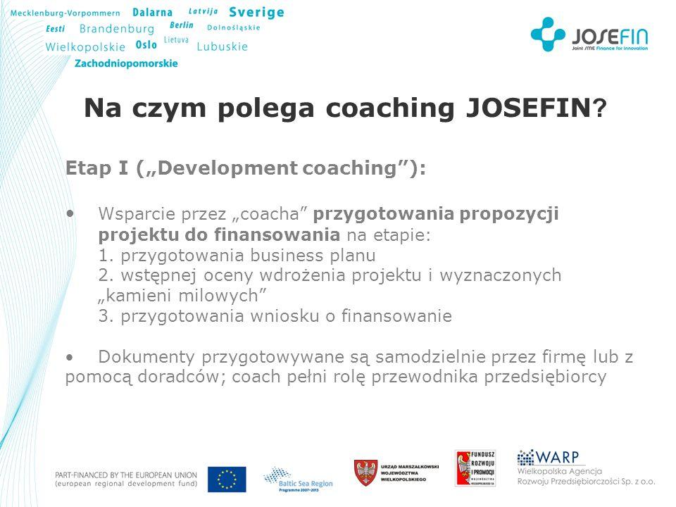 Your Logo Na czym polega coaching JOSEFIN ? Etap I (Development coaching): Wsparcie przez coacha przygotowania propozycji projektu do finansowania na