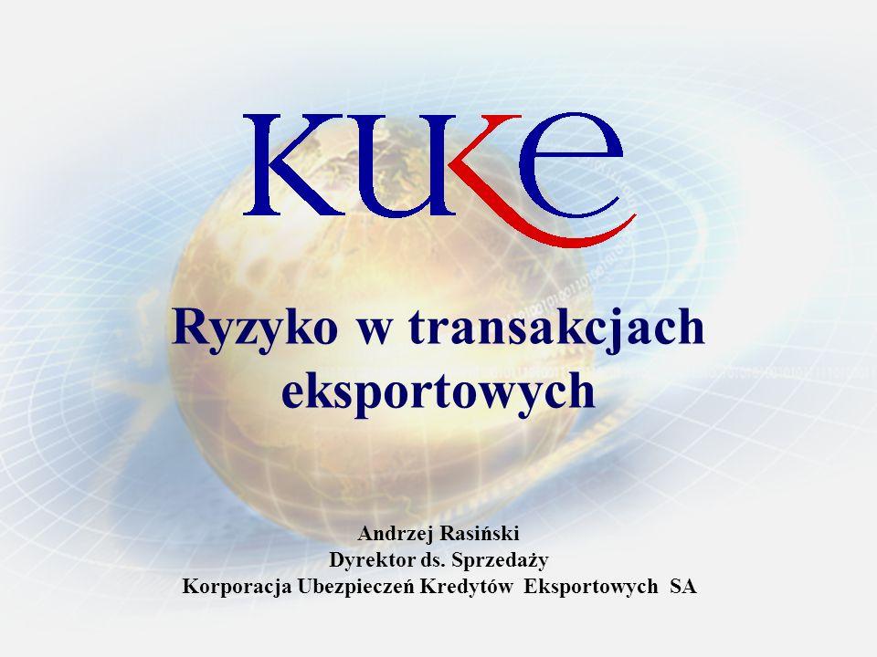 Ryzyko w transakcjach eksportowych Andrzej Rasiński Dyrektor ds. Sprzedaży Korporacja Ubezpieczeń Kredytów Eksportowych SA