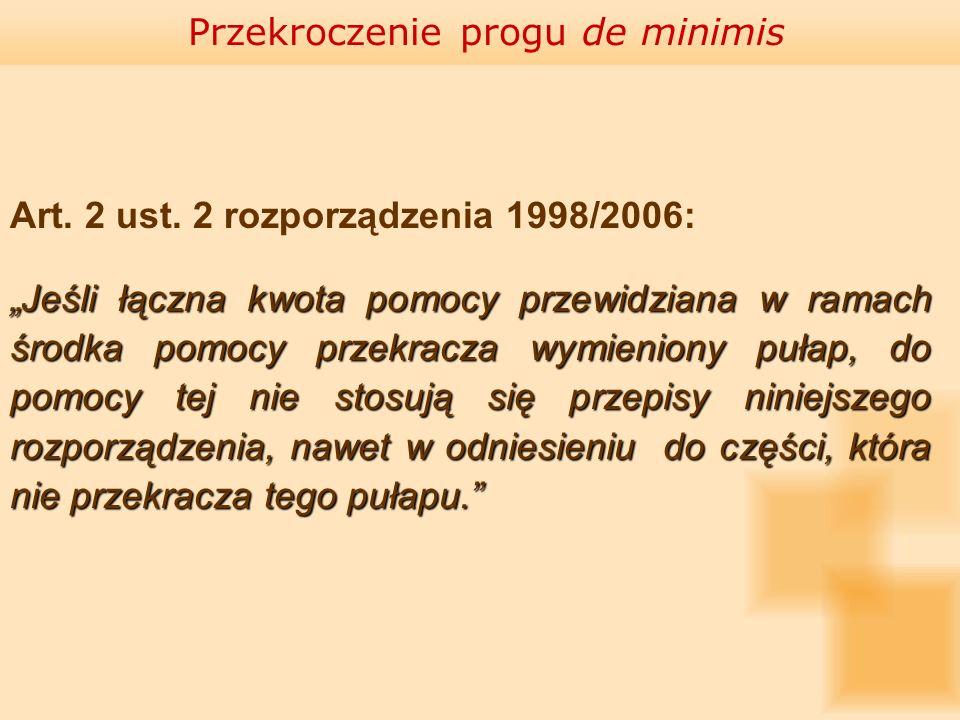 Art. 2 ust. 2 rozporządzenia 1998/2006: Jeśli łączna kwota pomocy przewidziana w ramach środka pomocy przekracza wymieniony pułap, do pomocy tej nie s