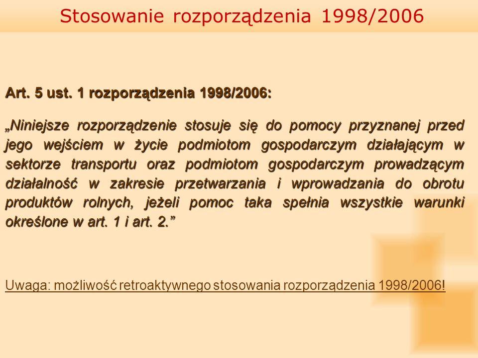 Art. 5 ust. 1 rozporządzenia 1998/2006: Niniejsze rozporządzenie stosuje się do pomocy przyznanej przed jego wejściem w życie podmiotom gospodarczym d