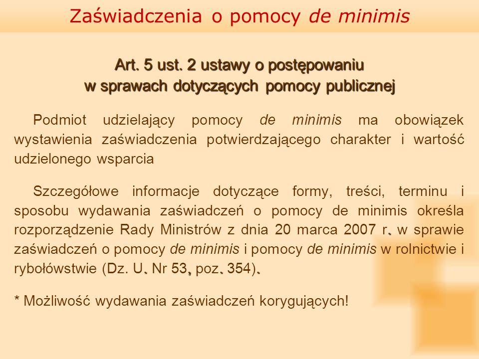 Art. 5 ust. 2 ustawy o postępowaniu w sprawach dotyczących pomocy publicznej Podmiot udzielający pomocy de minimis ma obowiązek wystawienia zaświadcze