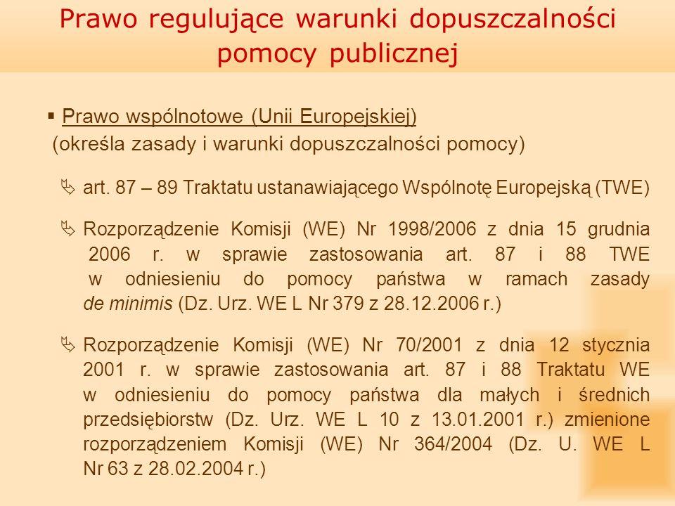 Prawo wspólnotowe (Unii Europejskiej) (określa zasady i warunki dopuszczalności pomocy) art. 87 – 89 Traktatu ustanawiającego Wspólnotę Europejską (TW