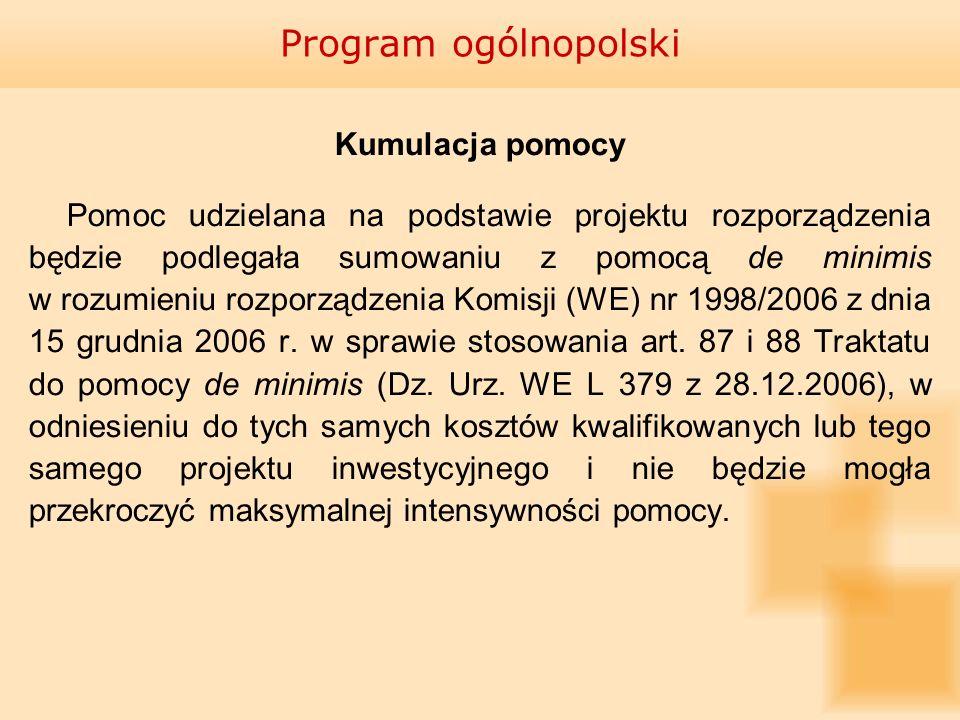 Kumulacja pomocy Pomoc udzielana na podstawie projektu rozporządzenia będzie podlegała sumowaniu z pomocą de minimis w rozumieniu rozporządzenia Komis