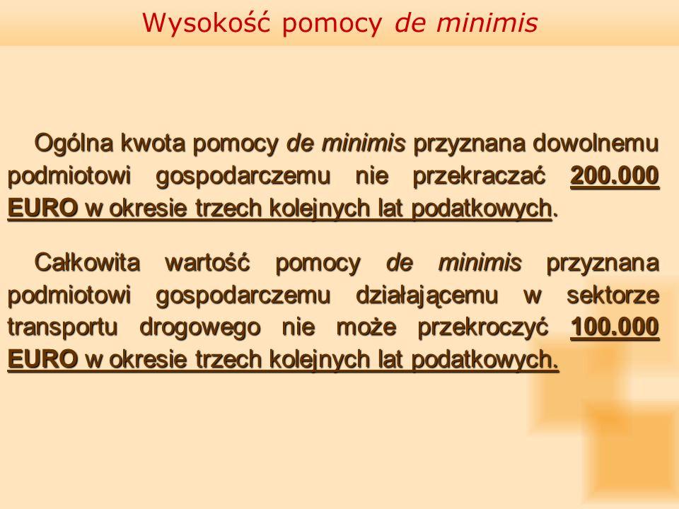 Ogólna kwota pomocy de minimis przyznana dowolnemu podmiotowi gospodarczemu nie przekraczać 200.000 EURO w okresie trzech kolejnych lat podatkowych. C
