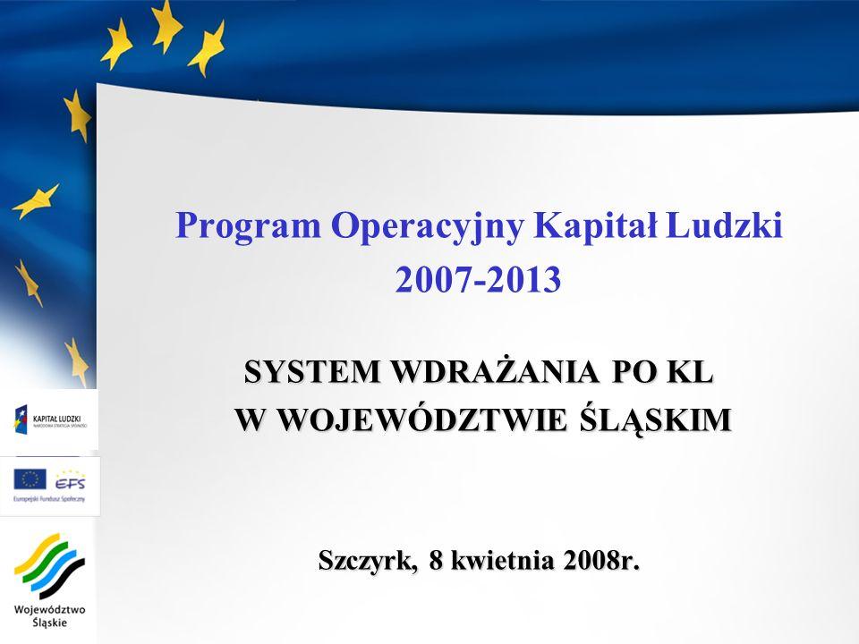 Program Operacyjny Kapitał Ludzki 2007-2013 SYSTEM WDRAŻANIA PO KL W WOJEWÓDZTWIE ŚLĄSKIM W WOJEWÓDZTWIE ŚLĄSKIM Szczyrk, 8 kwietnia 2008r.