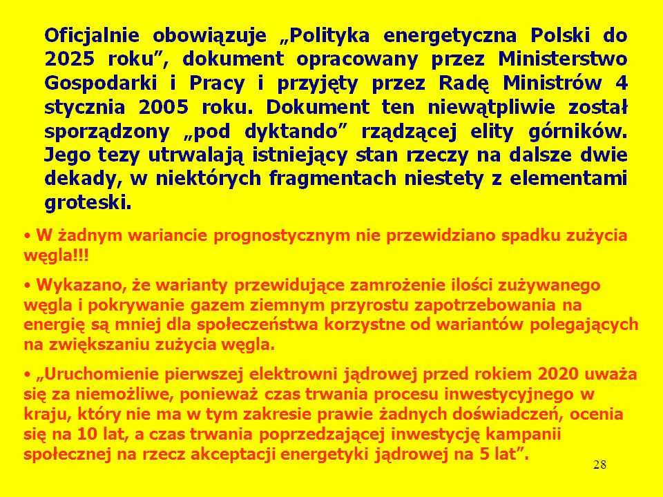 27 JAKIE SĄ OBJAWY DOMINACJI GÓRNICTWA? Wieloletnia fobia gazowa władz (wszystkie gazociągi omijają Polskę, wyjątkiem jest 1 gazociąg jamalski - gazoc