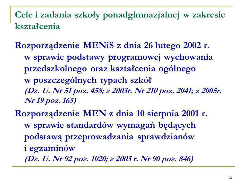 12 Cele i zadania szkoły ponadgimnazjalnej w zakresie kształcenia Rozporządzenie MENiS z dnia 26 lutego 2002 r.