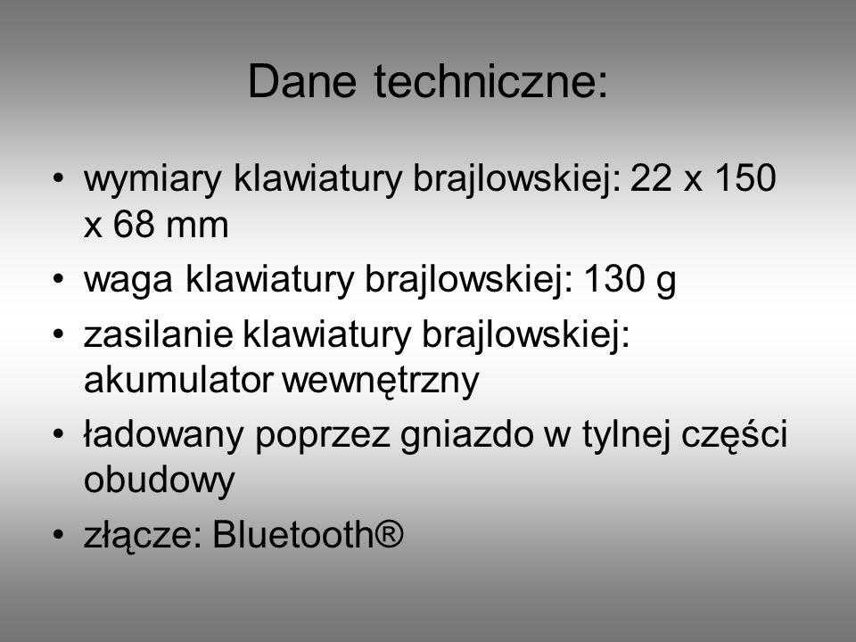 Dane techniczne: wymiary klawiatury brajlowskiej: 22 x 150 x 68 mm waga klawiatury brajlowskiej: 130 g zasilanie klawiatury brajlowskiej: akumulator w